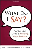 img - for What Do I Say: The Therapist's Guide to Answering Client Questions by Linda N. Edelstein (2011-05-31) book / textbook / text book