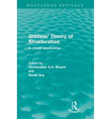 [(Giddens' Theory of Structuration: A Critical Appreciation )] [Author: Christopher Bryant] [Mar-2012], by Christopher Bryant
