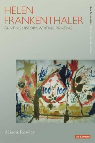 Helen Frankenthaler: Painting History, Writing Painting (New Encounters: Arts, Cultures, Concepts)
