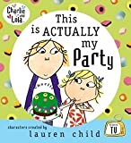 Lauren Child This is Actually My Party (Charlie and Lola)