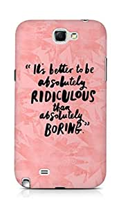 AMEZ its better to be absolutely ridiculous than boring Back Cover For Samsung Galaxy Note 2 N7100
