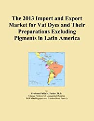 The 2013 Import and Export Market for Vat Dyes and Their Preparations Excluding Pigments in Latin America