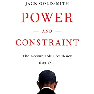 Power and Constraint: The Accountable Presidency After 9/11 | [Jack Goldsmith]
