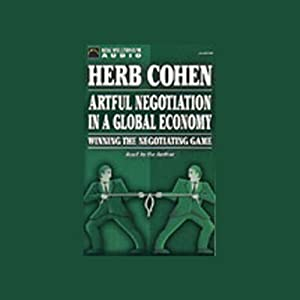 Artful Negotiation in a Global Economy: Winning the Negotiating Game | [Herb Cohen]