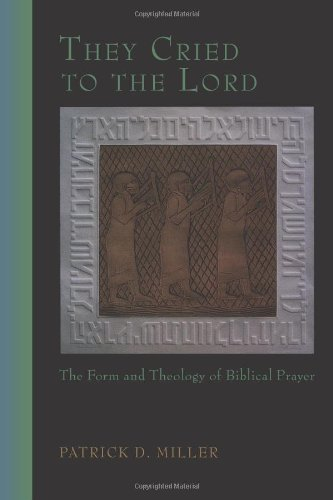 They Cried to the Lord: The Form and Theology of Biblical...
