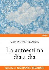 La autoestima día a día (Biblioteca Nathaniel Brand)
