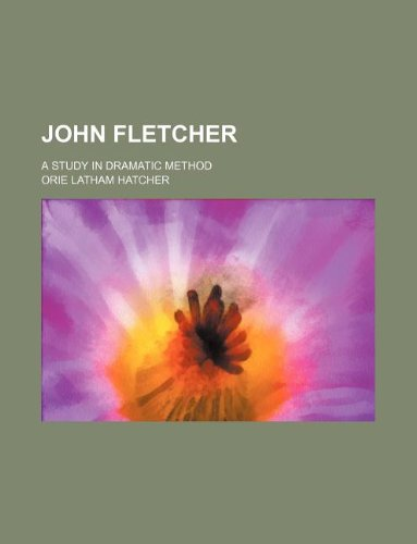John Fletcher; a study in dramatic method