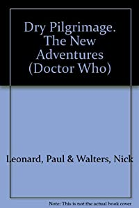 Dry Pilgrimage. The New Adventures (Doctor Who) by Paul & Walters, Nick Leonard