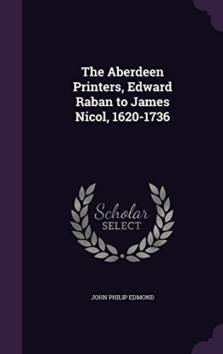 The Aberdeen Printers, Edward Raban to James Nicol, 1620-1736