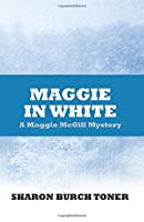 Maggie in White: Maggie McGill Mystery (Maggie McGill Mysteries) (Volume 7)
