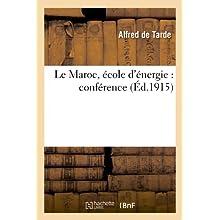 Le Maroc, école d'énergie : conférence faite par M. Alfred de Tarde le dimanche 7 novembre 1915: à la clôture...