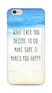 AMEZ whatever you decide to do it happy Back Cover For Apple iPhone 6s