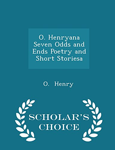 O. Henryana Seven Odds and Ends Poetry and Short Storiesa - Scholar's Choice Edition
