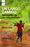 Un largo camino/ A Long Way Gone: Memorias De Un Nino Soldado/ Memoirs of a Boy Soldier (Spanish Edition)