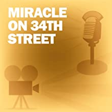 Miracle on 34th Street: Classic Movies on the Radio  by Lux Radio Theatre Narrated by Maureen O'Hara, John Payne, Edmund Gwenn