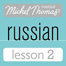 Michel Thomas Beginner Russian, Lesson 2 Speech by Natasha Bershadski Narrated by Natasha Bershadski