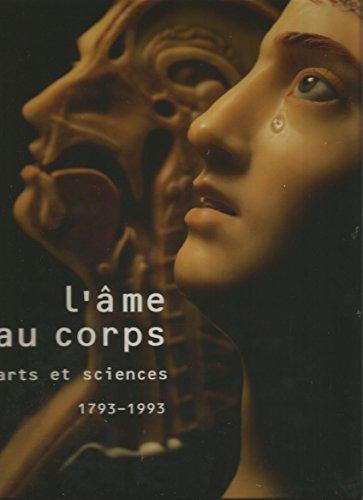 L'âme au corps : Arts et sciences, 1793-1993, [exposition, Paris], Galerie nationale du Grand Palais, 19 octobre 1993-24 janvier 1993