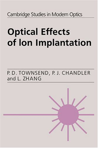 Optical Effects Of Ion Implantation (Cambridge Studies In Modern Optics)