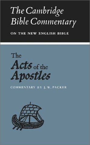 The Acts of the Apostles (Cambridge Bible Commentaries on the New Testament), J. W. Packer