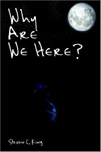 Amazon.com: Why Are We Here? (9781424142460): Steven C. King: Books