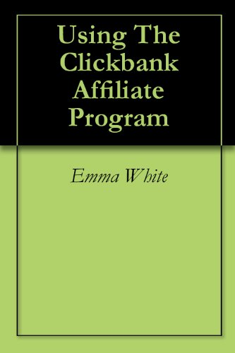 Using The Clickbank Affiliate Program