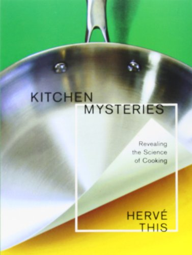 Kitchen Mysteries: Revealing the Science of Cooking (Arts & Traditions of the Table: Perspectives on Culinary History)