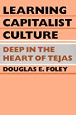 Learning Capitalist Culture Deep in the Heart of Tejas by Douglas E. Foley