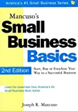 Mancuso's Small Business Basics: Start, Buy or Franchise Your Way to a Successful Business (1570712123) by Mancuso, Joseph R.