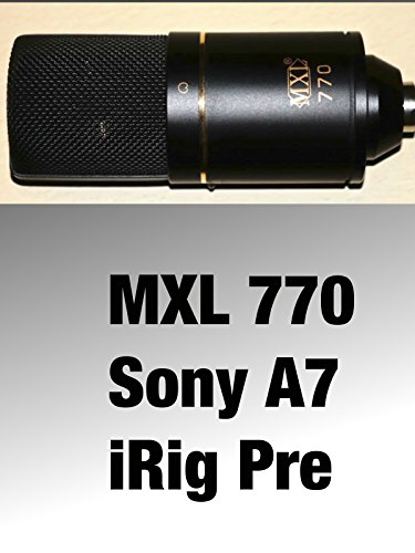 MXL 770 Microphone into the Sony A7 via iRig Pre