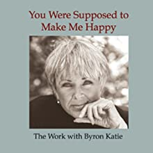 You Were Supposed to Make Me Happy Speech by Byron Katie Mitchell