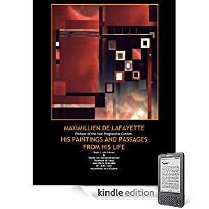 Maximillien de Lafayette Pioneer of the Neo Progressive Cubism: His Paintings and Passages from His Life. Volume 1. 6th Edition. (Maximillien de Lafayette Neo Cubism Painting)