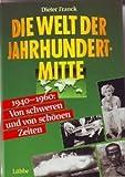 Die Welt der Jahrhundertmitte 1940-1960: Von schweren und von schönen Zeiten.