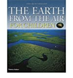 The Earth from the Air for Children: Children's Edition (0500542619) by Arthus-Bertrand, Yann