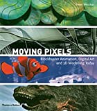 Moving pixels :  Blockbuster Animation, digital art and 3D modelling today /