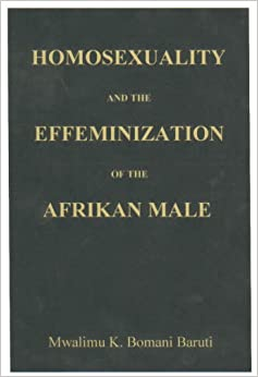 Homosexuality and the Effeminization of Afrikan Males: Mwalimu K. Bomani Baruti, Larry D. Crawford, Llaila O. Afrika: 9780967894348: Amazon.com: Books