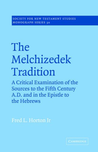 The Melchizedek Tradition: A Critical Examination of the Sources to the Fifth Century A.D. and in the Epistle to the Heb