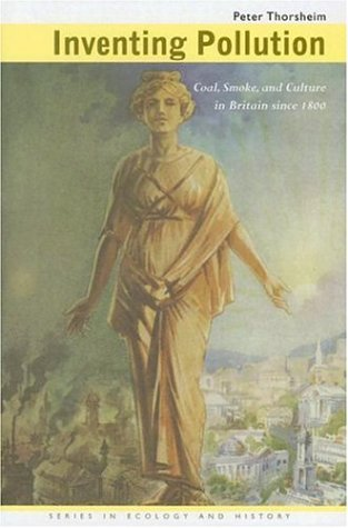 Inventing Pollution: Coal, Smoke, and Culture in Britain since 1800 (Ecology & History)