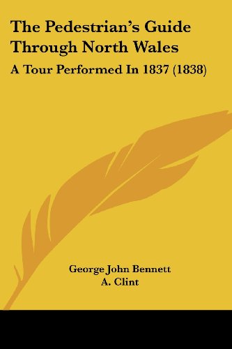 The Pedestrian's Guide Through North Wales: A Tour Performed in 1837 (1838)