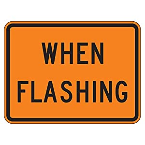 MUTCD W16-13po - When Flashing (Plaque) Orange Sign,3M Reflective Sheeting, Highest Gauge Aluminum,Laminated, UV Protected, Made in U.S.A