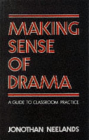 Making Sense of Drama: A Guide to Classroom Practice