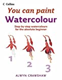 img - for Watercolour: Step-By-Step Watercolour for the Absolute Beginner (Collins You Can Paint) book / textbook / text book