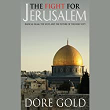 The Fight for Jerusalem: Radical Islam, the West, and the Future of the Holy City Audiobook by Dore Gold Narrated by Nadia May