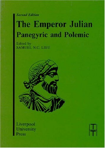 Emperor Julian: Panegyric and Polemic (Liverpool University Press - Translated Texts for Historians)