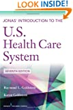 Jonas' Introduction to the U.S. Health Care System, 7th Edition (Health Care Delivery in the United States (Jonas & Kovner's))