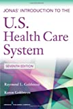 Jonas Introduction to the U.S. Health Care System, 7th Edition (Health Care Delivery in the United States (Jonas & Kovners))