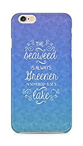 AMEZ seawead is greener in others lake Back Cover For Apple iPhone 6s
