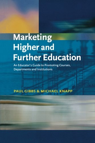 Marketing Higher and Further Education: An Educator's Guide to Promoting Courses, Departments and Institutions (Creating Success)