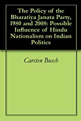 The Policy of the Bharatiya Janata Party, 1980 and 2008: Possible Influence of Hindu Nationalism on Indian Politics