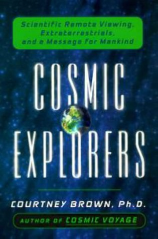 Cosmic Explorers: Scientific Remote Viewing, Extraterrestrials, and a Message for Mankind, Courtney Brown