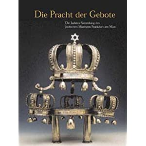 Die Pracht der Gebote: Die Judaica-Sammlung des Jüdischen Museums Frankfurt am Main